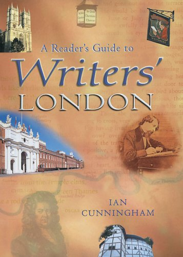 A Reader's Guide to Writers' London: Cunningham, Ian