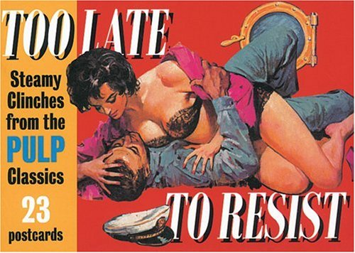 9781853754852: Too Late to Resist: Steamy Clinches from the Pulp Classics (A Prion pulp postcard book)