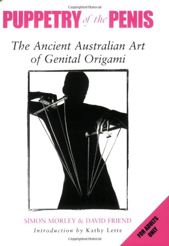 9781853756924: Puppetry of the Penis: The Ancient Australian Art of Genital Origami