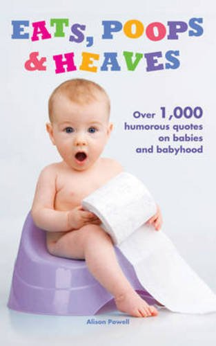 9781853758058: Eats, Poops & Heaves: Over 1,000 Humorous Quotations on Babies and Babyhood