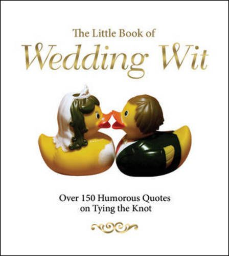 The Little Book of Wedding Wit: Over 150 Humorous Quotes on Tying the Knot: Powell, Michael