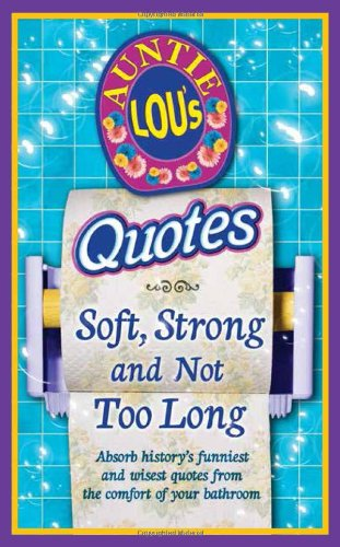 Auntie Lou's Quotes: Soft, Strong and Not Too Long