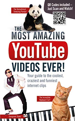 The Most Amazing YouTube Videos Ever!: Your Guide to the Coolest, Craziest and Funniest Internet ...