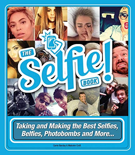 The Selfie Book!: Taking and Making the: Carrie Barclay, Malcolm