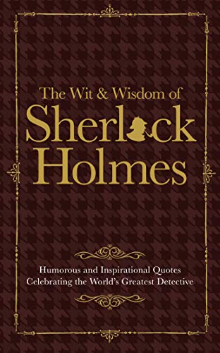 Sherlock Holmes Wit & Wisdom: Humorous and Inspirational Quotes Celebrating the World's ...