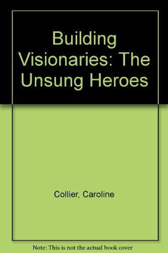 BUILDING VISIONARIES: THE UNSUNG HEROES
