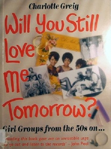 9781853810022: Will You Still Love Me Tomorrow?: Girl Groups from the 50s On
