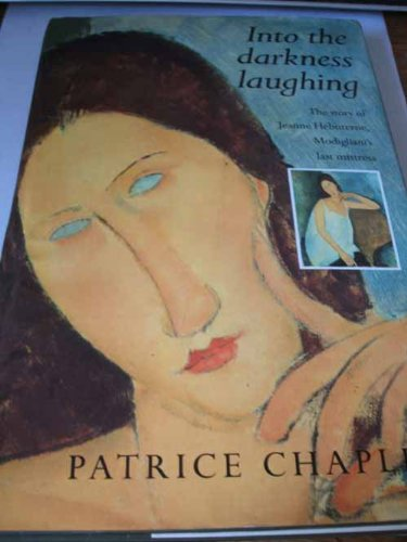 9781853812354: Into the Darkness Laughing: The Story of Jeanne Hebuterne, Modigliani's Last Mistress