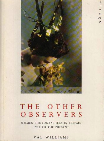 The Other Observers: Women Photographers in Britain 1900 to the Present