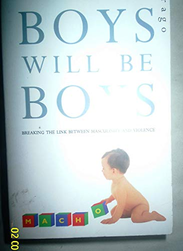 Boys will be Boys: Breaking the Link Between Masculinity and Violence.: Miedzian, Myriam