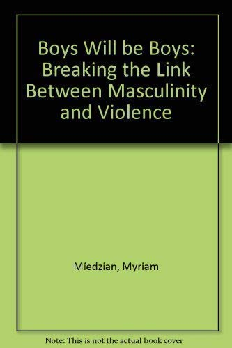 9781853814662: Boys will be Boys: Breaking the Link Between Masculinity and Violence.