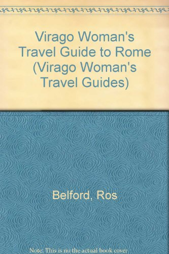 Virago Woman's Travel Guide to Rome (Virago Woman's Travel Guides): Ros Belford