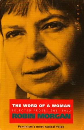 The Word of a Woman: Selected Prose 1968-91 (1853816272) by Robin Morgan