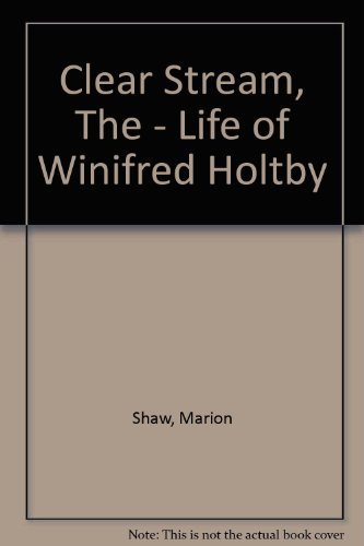 9781853816833: Clear Stream, the - Life of Winifred Holtby