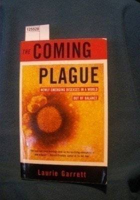 Coming Plague - Newly Emerging Diseases In A World Out Of Balance: Laurie Garrett