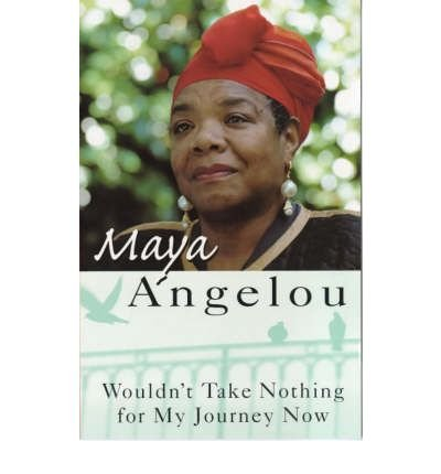 Wouldn't Take Nothing for My Journey Now (1853822000) by Angelou, Maya