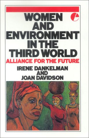 Women and the Environment in the Third World: Alliance for the Future (IUCN Sustainable Development...