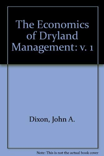 The Economics of Dryland Management (v. 1): Dixon, John A., James, David E., Sherman, Paul B.