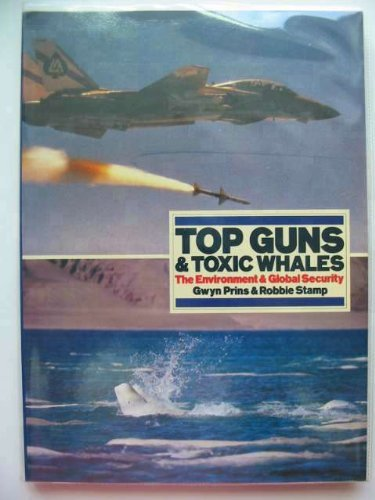9781853830945: Top Guns & Toxic Whales: The Environment & Global Security