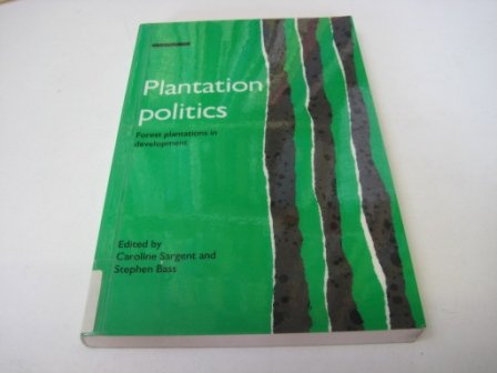 Plantation Politics: Forest Plantations in Development: Sargent, Caroline; Bass, Stephen (eds.)