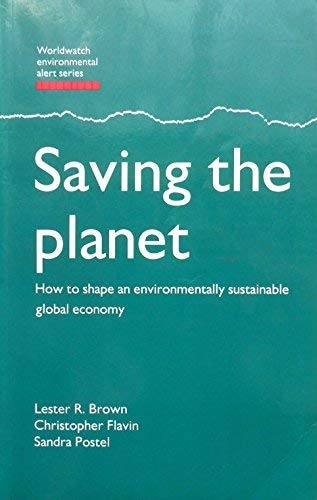 Saving the Planet: How to Shape an Environmentally Sustainable Global Economy (Worldwatch Environmental Alert) (9781853831331) by Lester R. Brown; Christopher Flavin; Sandra Postel