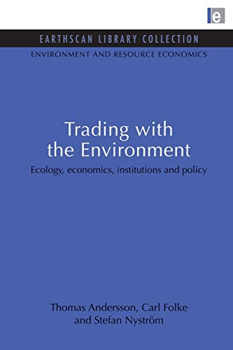 Trading with the Environment: Ecology, economics, institutions and policy: Andersson, Thomas; Folke...