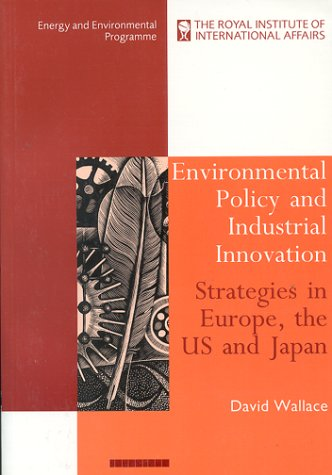 Environmental Policy and Industrial Innovation: Strategies in Europe, the USA, and Japan: Wallace, ...