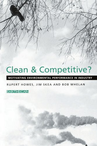 Clean and Competitive? : Motivating Environment Performance: Rupert Howes; Jim