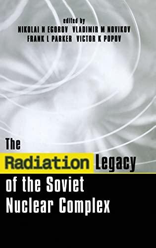 The Radiation Legacy of the Soviet Nuclear Complex: Nokikov, Sladimir M.; Nikolai N. Egorov; ...