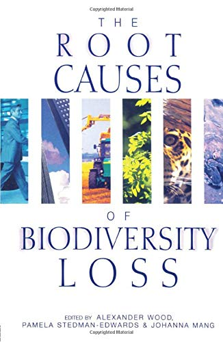 The Root Causes of Biodiversity Loss: Editor-Alexander Wood; Editor-Pamela