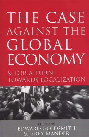 9781853837425: The Case Against the Global Economy: And for a Turn Towards Localization