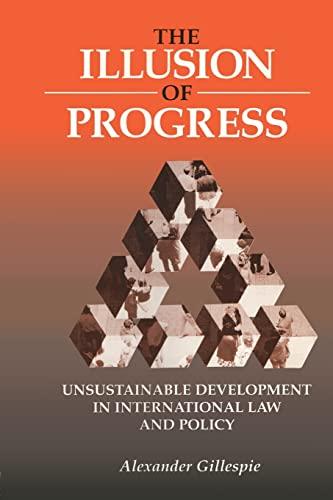 The Illusion of Progress : Unsustainable Development: Alexander Gillespie