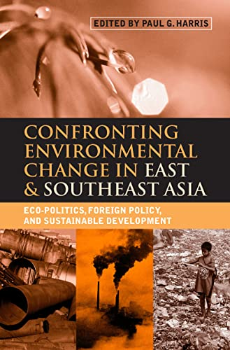 Confronting Environmental Change in East & Southeast Asia Eco Politics Foreign Policy & ...