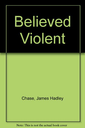 Believed Violent: Chase, James Hadley