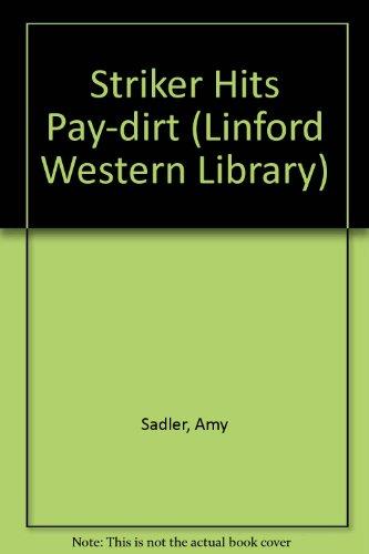 Striker Hits Pay-Dirt (Linford Western Library): Sadler, Amy