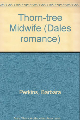 Thorn Tree Midwife (Dales romance) (1853898449) by Perkins, Barbara