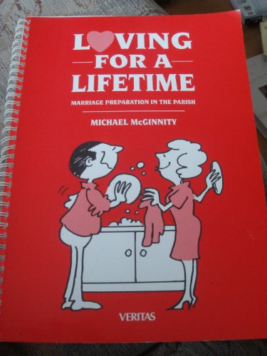 Loving for a Lifetime: Marriage Preparation in the Parish: Mcginnity, Michael
