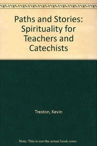 Paths and Stories : Spirituality for Teachers: Kevin Treston