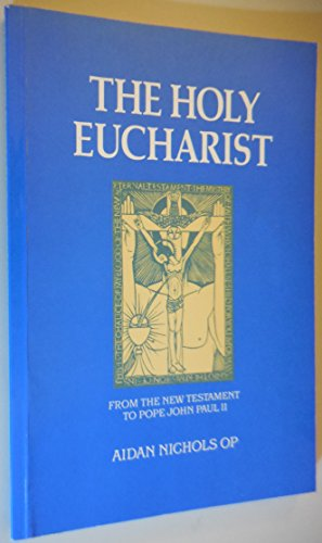 The Holy Eucharist: From the New Testament to Pope John Paul II (The Oscott Series, No. 6) Nichols,...