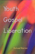 Youth, Gospel, Liberation, Third Edition (1853903345) by Michael Warren