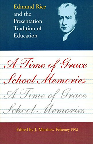 A Time of Grace - School Memories: Edmund Rice and the Presentation Tradition of Education: J. ...