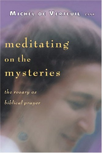 Meditating on the Mysteries: The Rosary As Biblical Prayer by Verteuil, Michel: Michel De Verteuil