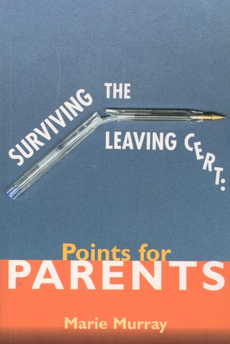 Surviving the Leaving Certificate: Points for Parents: Marie Murray
