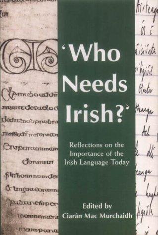 9781853907777: Who Needs Irish?: Reflections on the Importance of the Irish Language in Modern Ireland