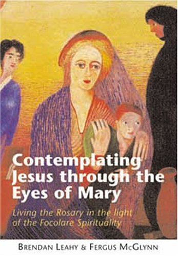 9781853907852: Contemplating Jesus Through The Eyes of Mary: Living the Rosary in the light of Focolare Spirituality