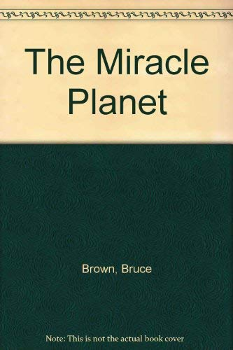 The Miracle Planet (1853911275) by Brown, Bruce; Morgan, Lane