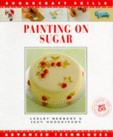 Painting on Sugar: Advanced Techniques (Sugarcraft Skills Ser) (1853911968) by Lesley Herbert; Jean Hodgkinson