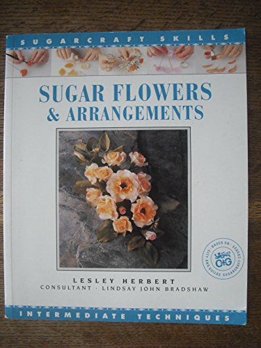 Sugar Flowers & Arrangements Sugarcraft Skills (Merehurst Sugarcraft) (1853912549) by Lesley Herbert