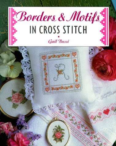 Borders & Motifs in Cross Stitch: Bussi, Gail