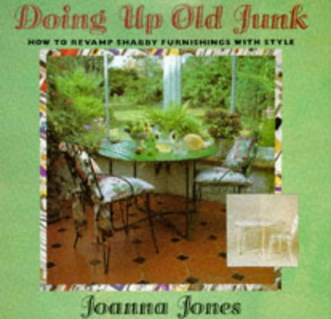 9781853913853: Doing Up Old Junk: How to Revamp Shabby Furnishing With Style (Doing Up Series)